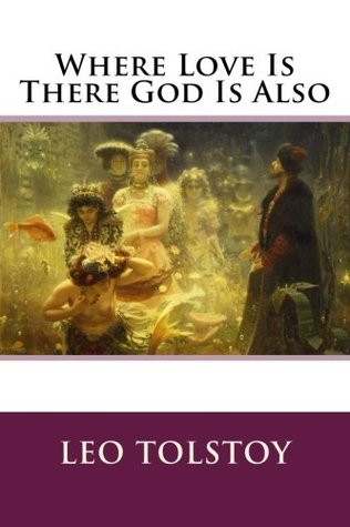 Leo Tolstoy - Where Love Is There God Is Also